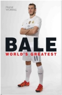 Gareth Bale : World's Greatest, Paperback