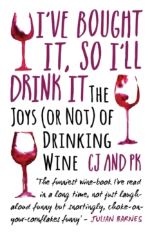 I've Bought it, So I'll Drink it : The Joys (or Not) of Drinking Wine, Paperback Book