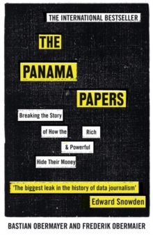 The Panama Papers : Breaking the Story of How the Rich and Powerful Hide Their Money, Paperback