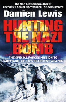 Hunting the Nazi Bomb : The Special Forces Mission to Sabotage Hitler's Deadliest Weapon, Paperback Book