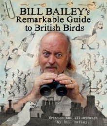The Bill Bailey's Remarkable Guide to British Birds, Hardback