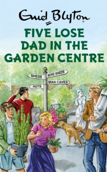 Five Lose Dad in the Garden Centre, Hardback Book