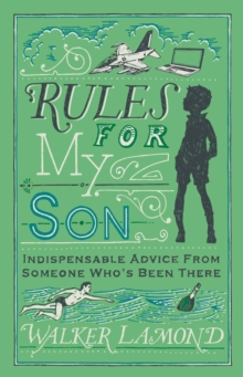 Rules for My Son : Indispensable Advice from Someone Who's Been There, Hardback