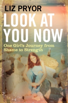 Look at You Now : A Memoir of Teenage Pregnancy : from Silence to Strength, Hardback Book