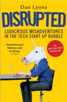 Disrupted : Ludicrous Misadventures in the Tech Start-Up Bubble, Paperback Book