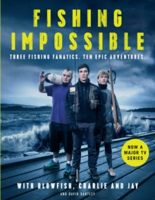 Fishing: Impossible : Three Fishing Fanatics. Ten Epic Adventures. The TV Tie-in Book to the BBC Worldwide Series with ITV, Set in British Columbia, the Bahamas, Kenya, Laos, Argentina, South Africa,, Hardback
