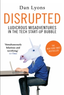 Disrupted : Ludicrous Misadventures in the Tech Start-Up Bubble, Hardback Book