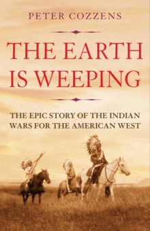 The Earth is Weeping : The Epic Story of the Indian Wars for the American West, Hardback Book