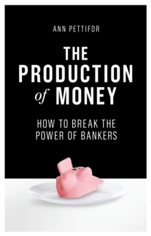 The Production of Money : How to Break the Power of Bankers, Hardback Book