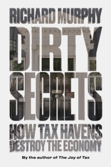 Dirty Secrets : How Tax Havens Destroy the Economy, Paperback Book