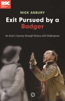 Exit, Pursued by a Badger : One Actor's Journey Through History at the RSC, Paperback