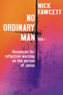 No Ordinary Man : Resources for Reflective Worship on the Person of Jesus Bk. 1, Paperback