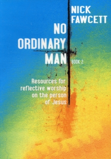 No Ordinary Man : Resources for Reflective Worship on the Person of Jesus Bk. 2, Paperback