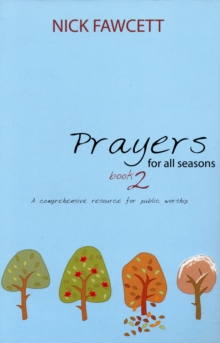 Prayers for All Seasons : A Comprehensive Resource for Public Worship, Paperback Book