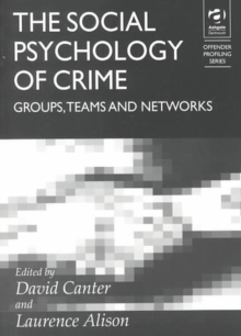 The Social Psychology of Crime : Groups, Teams and Networks, Paperback