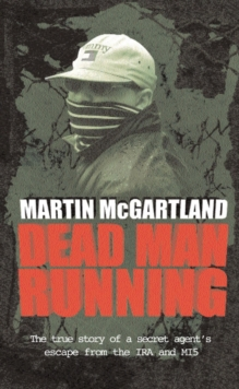 Dead Man Running : A True Story of a Secret Agent's Escape from the IRA and MI5, Paperback