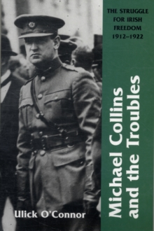 Michael Collins and the Troubles : The Struggle for Irish Freedom, 1912-1922, Paperback Book