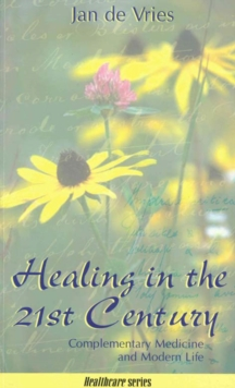 Healing in the 21st Century : Complementary Medicine and Modern Life, Paperback