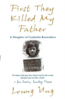 First They Killed My Father : A Daughter of Cambodia Remembers, Paperback
