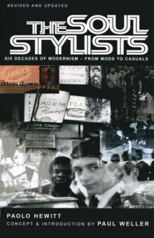The Soul Stylists : Six Decades of Modernism - from Mods to Casuals, Paperback
