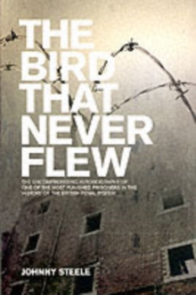 The Bird That Never Flew : The Uncompromised Autobiography of One of the Most Punished Prisoners in the History of the British Penal System, Paperback