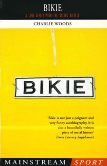 Bikie : A Love Affair with the Racing Bicycle, Paperback