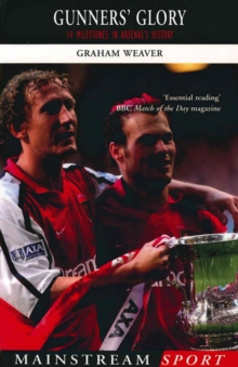Gunners' Glory : 14 Milestones in Arsenal's History, Paperback