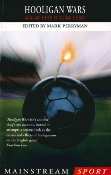 Hooligan Wars : Causes and Effects of Football Violence, Paperback Book
