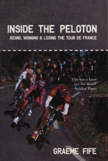 Inside the Peloton : Riding, Winning and Losing the Tour de France, Paperback