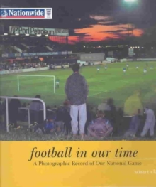 Football in Our Time : A Photographic Record of Our National Game, Hardback Book