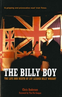 The Billy Boy : The Life and Death of LVF Leader Billy Wright, Paperback Book