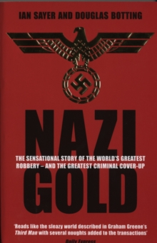 Nazi Gold : The Sensational Story of the World's Greatest Robbery - And the Greatest Criminal Cover-up, Paperback