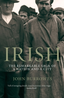 Irish : The Remarkable Saga of a Nation and a City, Paperback Book