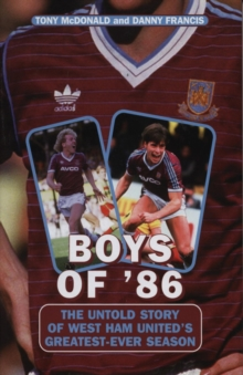 Boys of '86 : The Untold Story of West Ham United's Greatest Ever Season, Paperback Book