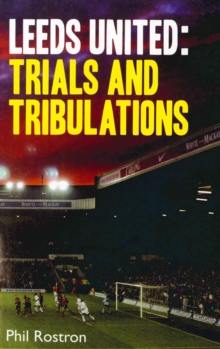 Leeds United : Trials and Tribulations, Paperback