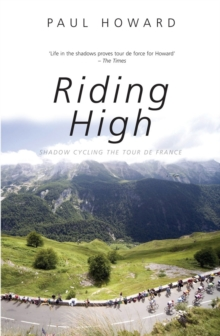 Riding High : Shadow Cycling the Tour De France, Paperback