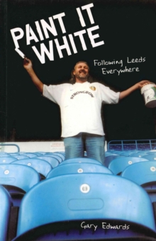 Paint it White : Following Leeds Everywhere, Paperback