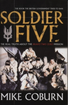 Soldier Five : The Real Truth About  the Bravo Two Zero Mission, Paperback Book