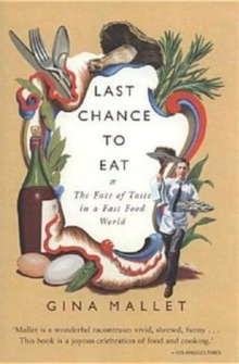 Last Chance to Eat : The Fate of Taste in a Fast Food World, Hardback
