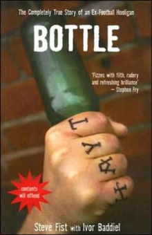 Bottle : The Completely True Story of an Ex-football Hooligan, Paperback