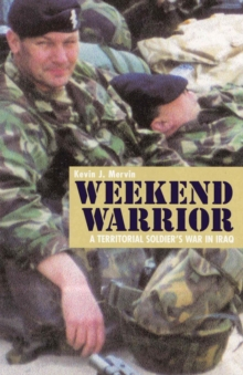 Weekend Warrior : A Territorial Soldier's War in Iraq, Paperback Book