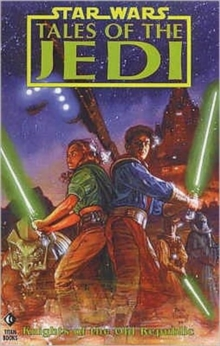 Star Wars : Tales of the Jedi - Knights of the Old Republic, Paperback