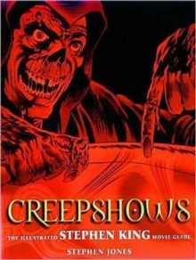 Creepshows : The Illustrated Stephen King Movie Guide, Paperback Book