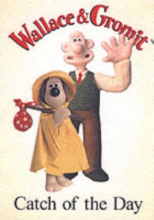 Wallace and Gromit : Catch of the Day, Hardback