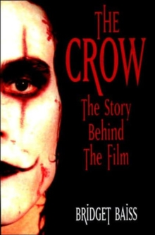 The Crow : The Story Behind the Film, Paperback Book