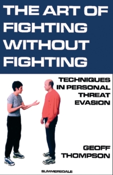 The Art of Fighting without Fighting : Techniques in Personal Threat Evasion, Paperback Book