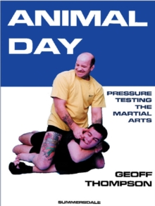 Animal Day : Pressure Testing the Martial Arts, Paperback Book