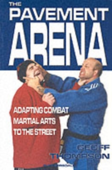 The Pavement Arena : Adapting Combat Martial Arts to the Street, Paperback
