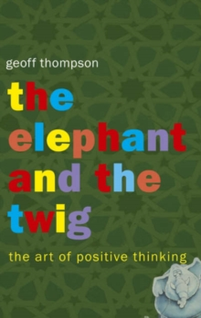 The Elephant and the Twig : The Art of Positive Thinking, Paperback Book