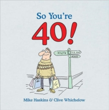So You're 40 : A Handbook for the Newly Middle-Aged, Hardback